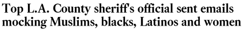 top-l-a-county-sheriff-s-official-sent-emails-mocking-muslims-blacks-latinos-and-women-la-times